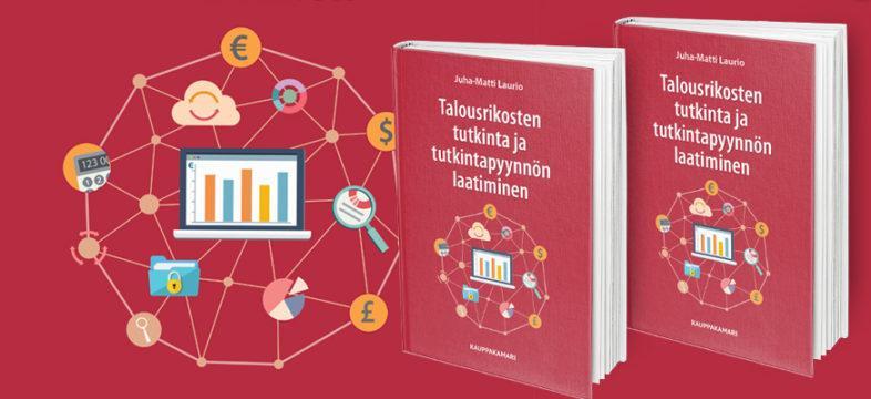 Talousrikosten tutkinta ja tutkintapyynnön laatiminen -kirja ilmestyy syksyllä 2020. Kirjan on kirjoittanut Juha-Matti Laurio.