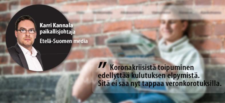 Etelä-Suomen Median Karri Kannala: Veronkorotukset kannattaa nyt unohtaa