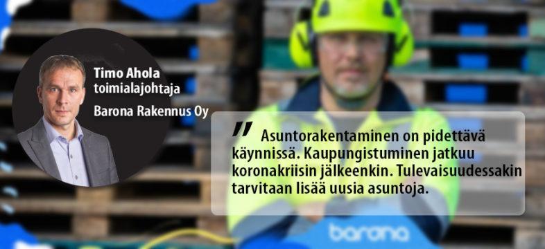 Barona Rakennus Oy:n toimialapäällikkö Timo Ahola antaa yrityskommentin koronatilanteessa.